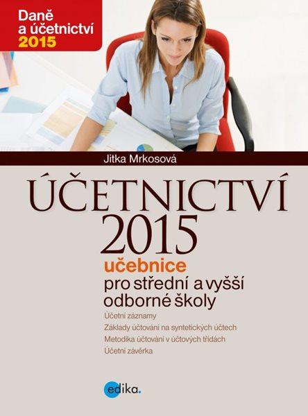Účetnictví 2015, učebnice pro SŠ a VOŠ - Jitka Mrkosová - 17x23 cm