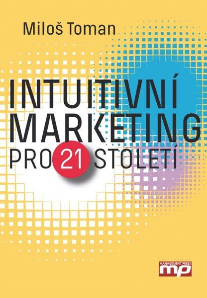 Intuitivní marketing pro 21. století - Miloš Toman - 15x21 cm