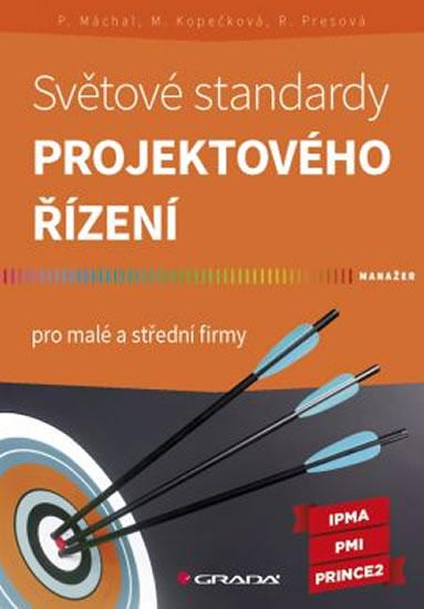 Světové standardy projektového řízení - Pavel Máchal, Martina Kopečková, Radmila Presová - 17x24 cm, Sleva 13%
