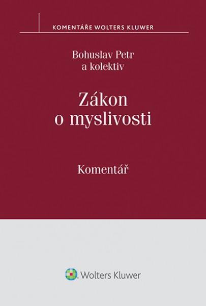 Wolters Kluwer ČR, a.s. Zákon o myslivosti - Bohuslav Petr a kolektiv