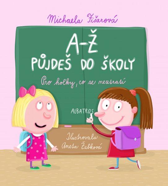 A-Ž půjdeš do školy: Pro holky, co se neztratí - Michaela Fišarová - 16x20 cm