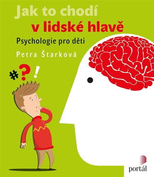 Jak to chodí v lidské hlavě - Petra Štarková - 20x23 cm