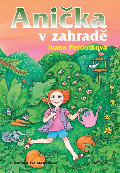 Anička v zahradě - Ivana Peroutková - 15x20 cm