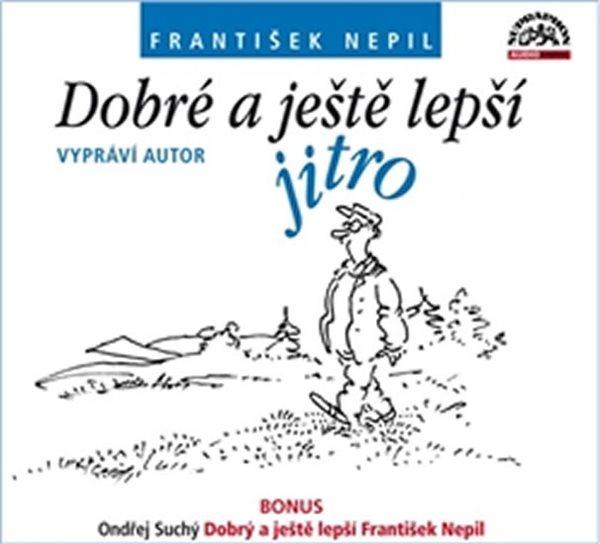 CD Dobré a ještě lepší jitro (+ BONUS) - Nepil František - 13x14 cm