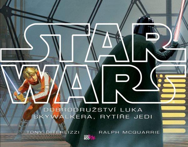 Star Wars: Dobrodružství Luka Skywalkera, rytíře Jedi - Tony DiTerlizzi, Ralph McQuarrie - 29x22 cm