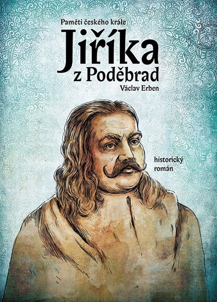 Paměti českého krále Jiříka z Poděbrad - Václav Erben - 15x21 cm