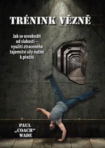 Tréning vězně - Jak se osvobodit od slabosti - využití ztraceného tajemství síly nutné k přežití