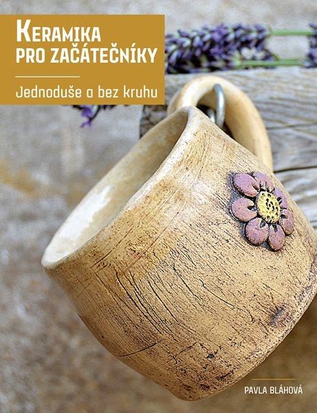 Keramika pro začátečníky - Pavla Bláhová - 21x27 cm, Sleva 14%