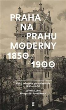 Praha na prahu moderny - Pavel Hroch; Zdeněk Lukeš - 15x25 cm, Sleva 10%