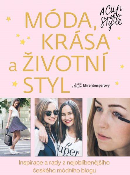 Móda, krása a životní styl - A Cup of Style - Lucie Ehrenbergerová, Nicole Ehrenbergerová - 18x23 cm
