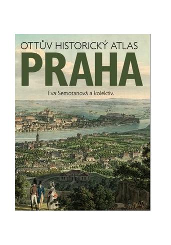 Ottův historický atlas Praha - Eva Semotanová; Kolektiv autorů - 23x29 cm
