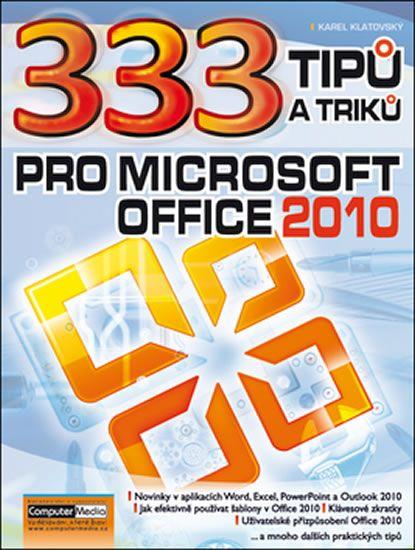 333 tipů a triků pro Microsoft Office 2010 - Ing. Karel Klatovský - 17x23 cm
