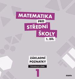 Matematika pro SŠ - příručka učitele 1. díl - základní poznatky