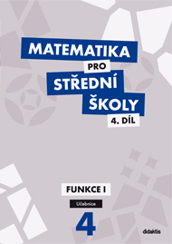 Matematika pro SŠ Funkce I - 4. díl - učebnice