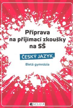 Příprava na přijímací zkoušky na SŠ Český jazyk - Zdeňka Zubíková, Renáta Drábová - 14x21 cm