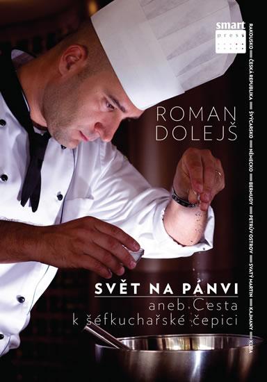 Svět na pánvi aneb Cesta k šéfkuchařské čepici (1) - Roman Dolejš - 18x25 cm