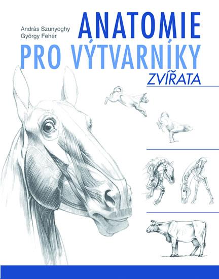 Anatomie pro výtvarníky Zvířata - András Szunyoghy, Gyrgy Fehér - 19x24