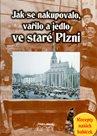 Jak se nakupovalo, vařilo a jedlo ve staré Plzni