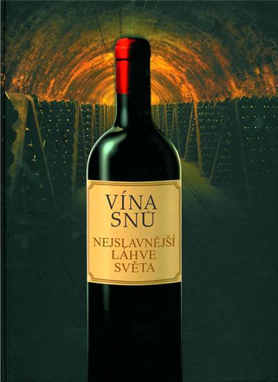 Vína snů - Nejslavnější láhve světa - neuveden - 22x30