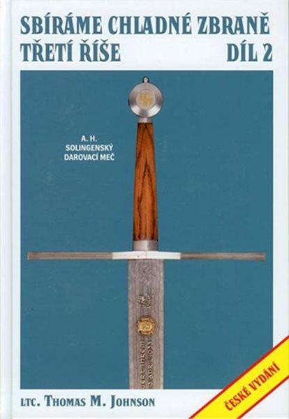 Sbíráme chladné zbraně Třetí říše 2. - Thomas M. Johnson - 17x25
