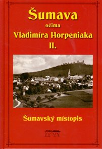 Šumava očima Vladimíra Horpeniaka II.