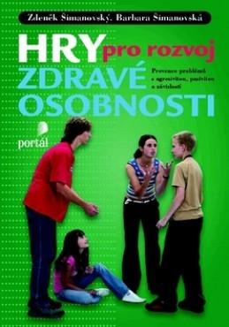 Hry pro rozvoj zdravé osobnosti - Zdeněk Šimanovský, Barbora Šimanovská - 15x21