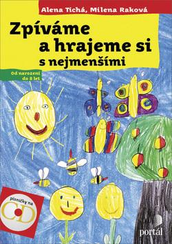 Zpíváme a hrajeme si s nejmenšími - Alena Tichá, Milena Raková - 15x21