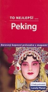 Peking - To nejlepší - průvodce Lonely Planet-Svojtka /Čína/