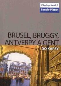 Brusel, Bruggy, Antwerpy a Gent do kapsy - průvodce Lonely Planet-Svojtka /Belgie/