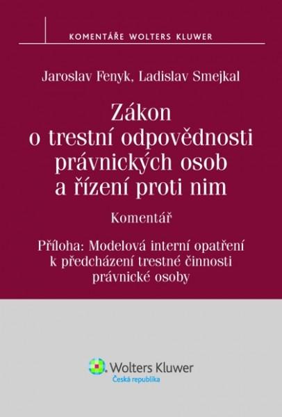 Zákon o trestní odpovědnosti právnických osob a řízení proti nim, s komentářem - Jaroslav Fenyk, Ladislav Smejkal
