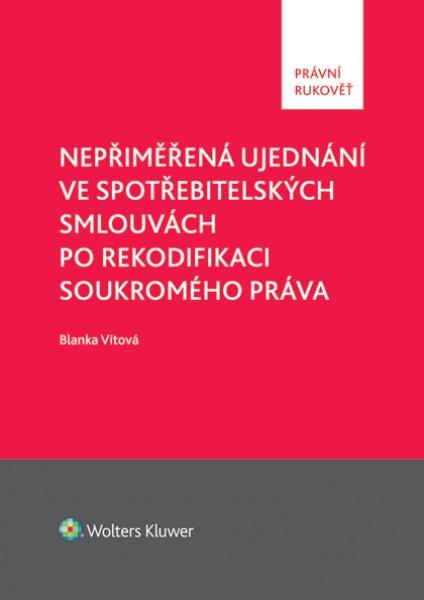 Nepřiměřená ujednání ve spotřebitelských smlouvách po rekodifikaci soukromého práva - Blanka Vítová