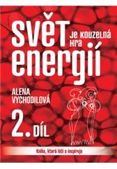 Svět je kouzelná hra energií ? Kniha, která léčí a inspiruje (2. díl)
