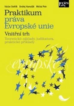 Praktikum práva Evropské unie - vnitřní trh - Václav Stehlík, Ondrej Hamuľák - 16x23