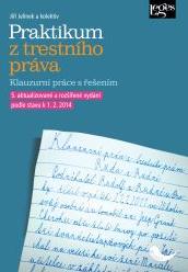 Praktikum z trestního práva - Klauzurní práce s řešením - Jiří Jelínek a kolektiv - 16x23