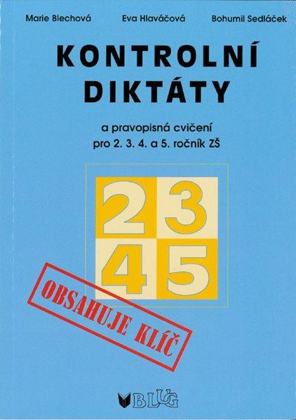 Kontrolní diktáty a pravopisná cvičení pro 2. 3. 4. a 5. ročník ZŠ - Blechová M., Hlaváčová E., Sedláček B. - 145 x 205 mm