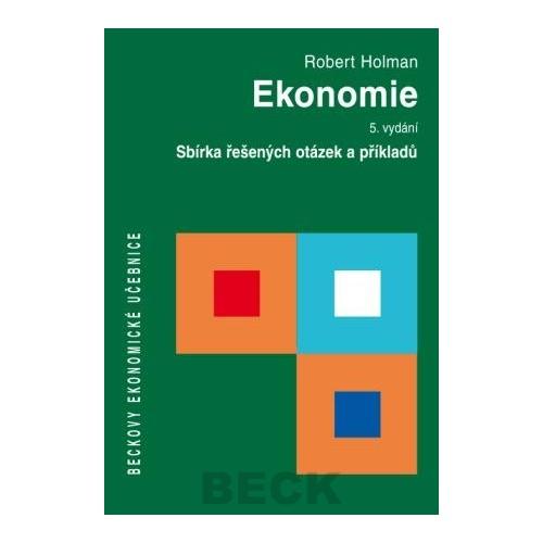 Ekonomie, 5. vydání. Sbírka řešených otázek a příkladů - Holman Robert