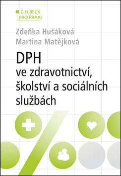 DPH ve zdravotnictví, školství a sociálních službách (v příkladech) - Zdeňka Hušáková, Martina Matějková