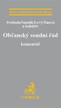 Občanský soudní řád. Komentář. 1. vydání - Svoboda, Smolík, Levý, Šínová a kol., Doprava zdarma