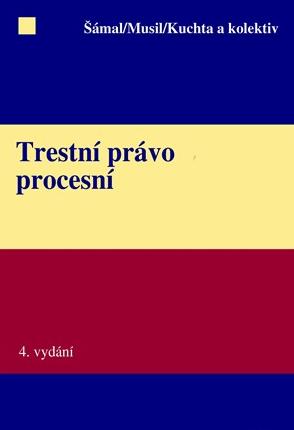 Trestní právo procesní 4. vydání - Šámal, Musil, Kuchta a kolektiv