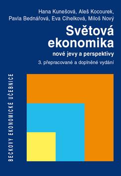 Světová ekonomika ? nové jevy a perspektivy - Hana Kunešová, Aleš Kocourek a kol.