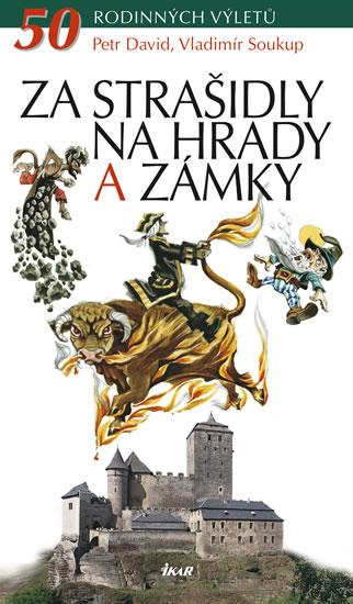 Za strašidly na hrady a zámky - 50 rodinných výletů - Soukup Vladimír, David Petr