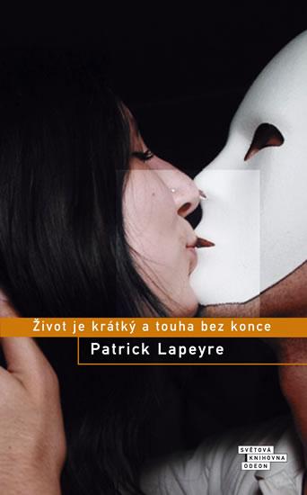 Život je krátký a touha bez konce - Lapeyre Patrick - 14x20