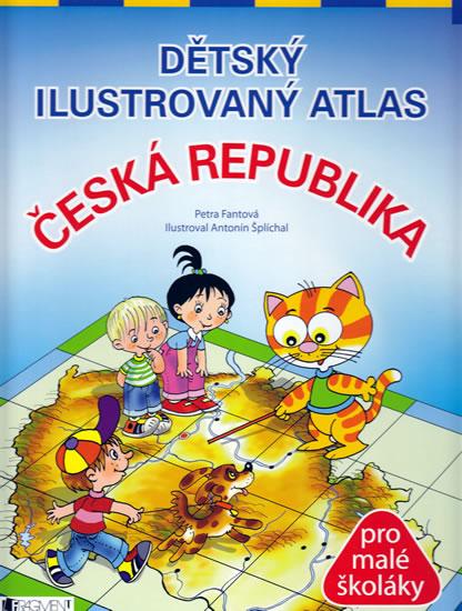 Dětský ilustrovaný atlas - Česká republika - Fantová Petra, Šplíchal Antonín