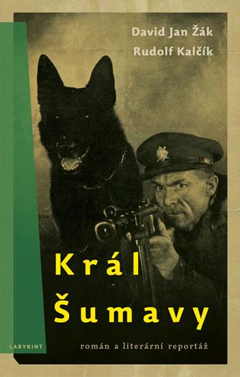 Král Šumavy - Rudolf Kalčík, Jan David Žák