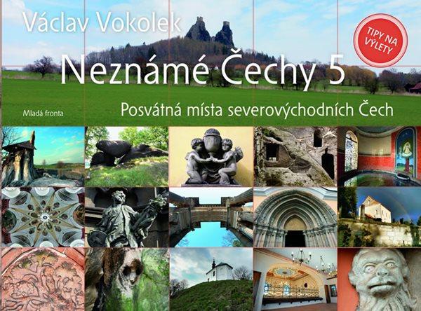 Neznámé Čechy 5 - Severovýchodní Čechy - Václav Vokolek - 17x24