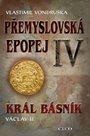 Přemyslovská epopej IV Král básník Václav II.