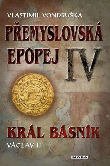 Přemyslovská epopej IV Král básník Václav II. - Vlastimil Vondruška - 14x21