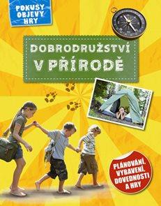 Dobrodružství v přírodě - Plánování, vybavení, dovednosti a hry