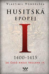 Husitská epopej I. 1400-1415 - Za časů krále Václava IV.