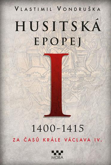 Husitská epopej I. 1400-1450 - Za časů krále Václava IV. - Vondruška Vlastimil - 16x21 cm